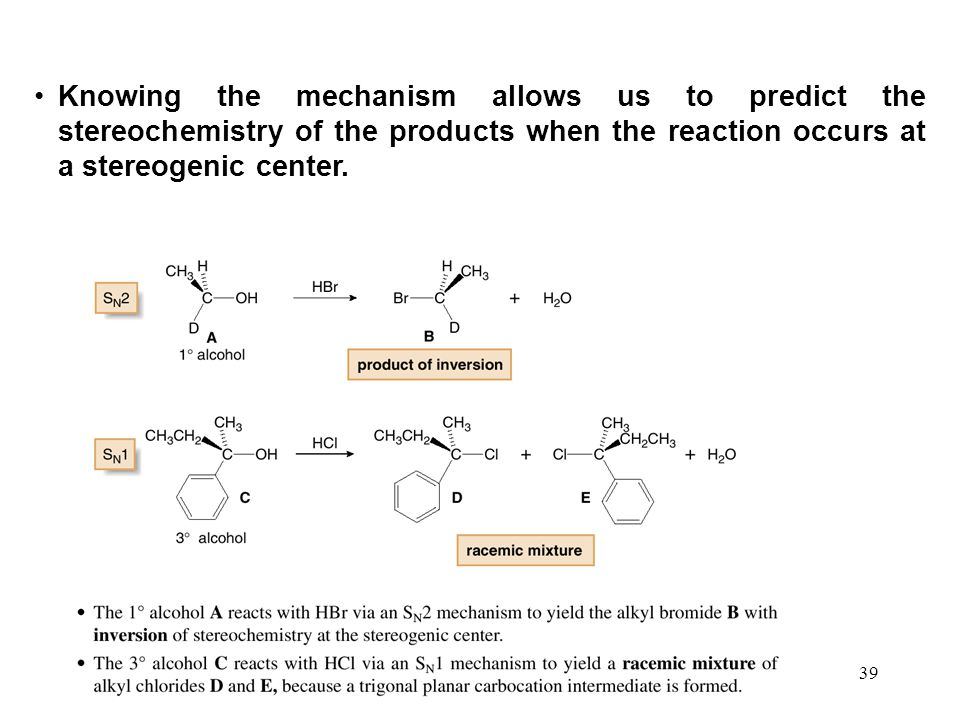 Knowing the mechanism allows us to predict the stereochemistry of the products when the reaction occurs at a stereogenic center.
