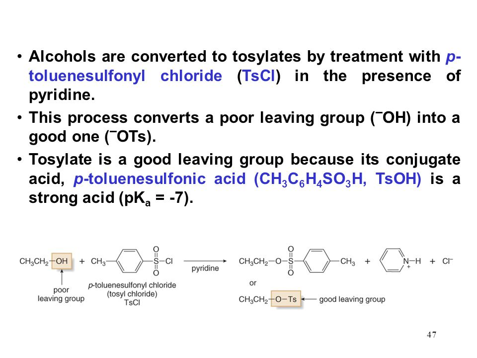 Alcohols are converted to tosylates by treatment with p-toluenesulfonyl chloride (TsCl) in the presence of pyridine.