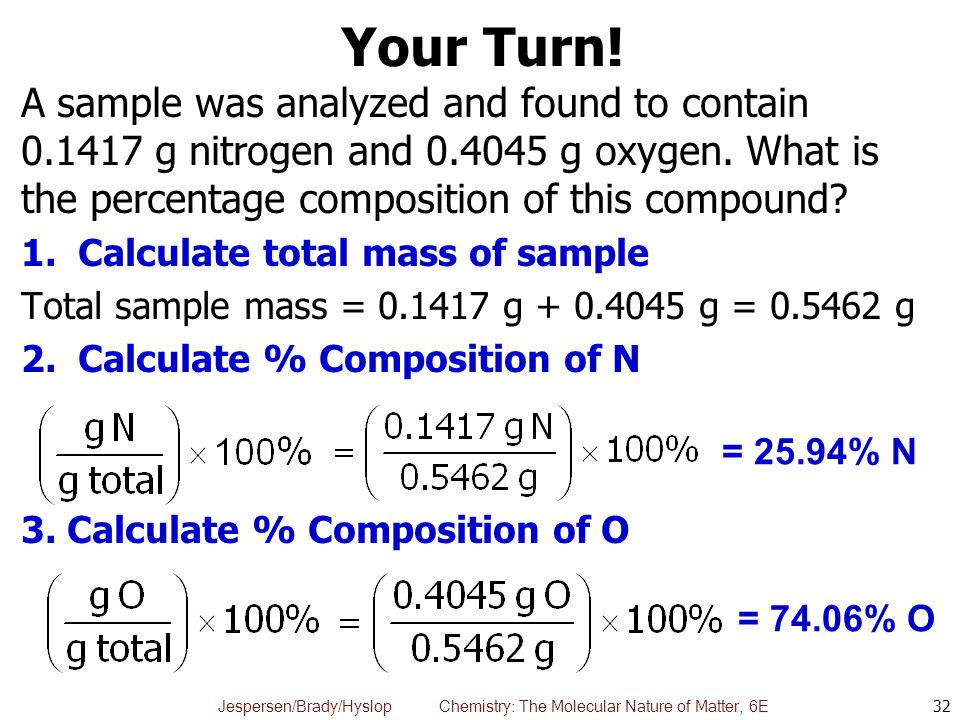 Your Turn! A sample was analyzed and found to contain 0.1417 g nitrogen and 0.4045 g oxygen. What is the percentage composition of this compound