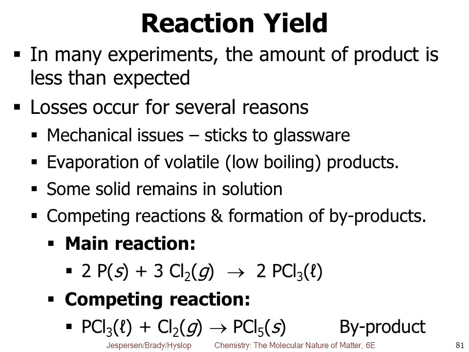 Reaction Yield In many experiments, the amount of product is less than expected. Losses occur for several reasons.
