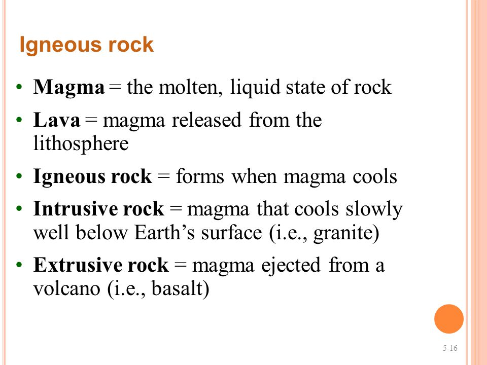 Magma = the molten, liquid state of rock