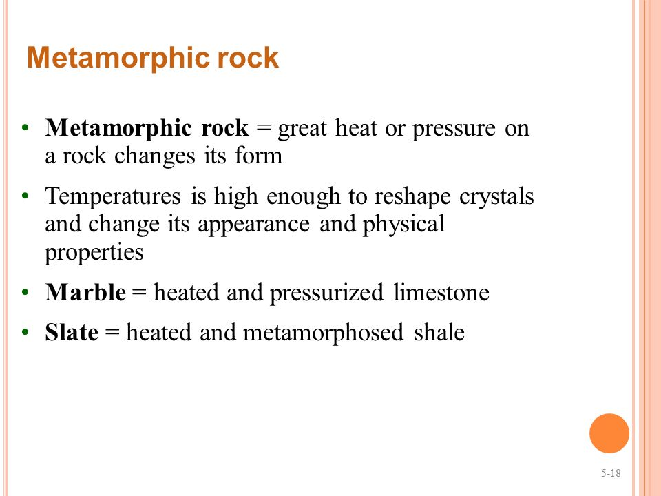 Metamorphic rock Metamorphic rock = great heat or pressure on a rock changes its form.