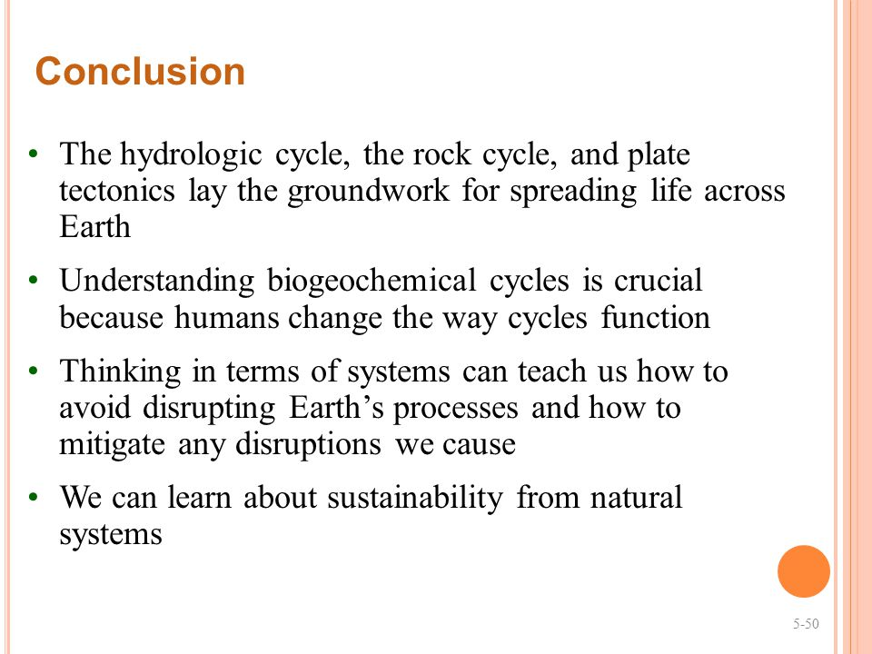 Conclusion The hydrologic cycle, the rock cycle, and plate tectonics lay the groundwork for spreading life across Earth.