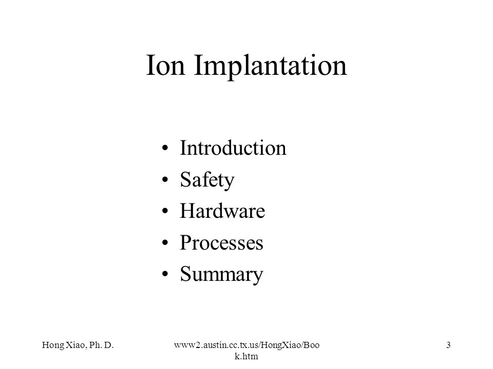Ion Implantation Introduction Safety Hardware Processes Summary