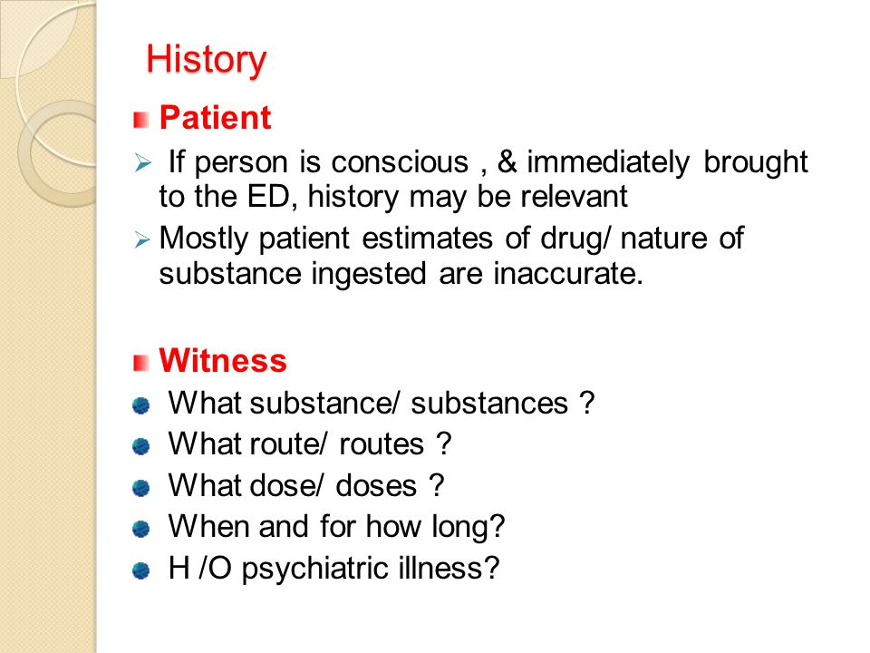 History Patient. If person is conscious , & immediately brought to the ED, history may be relevant.