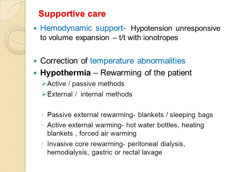 Supportive care Hemodynamic support- Hypotension unresponsive to volume expansion – t/t with ionotropes.