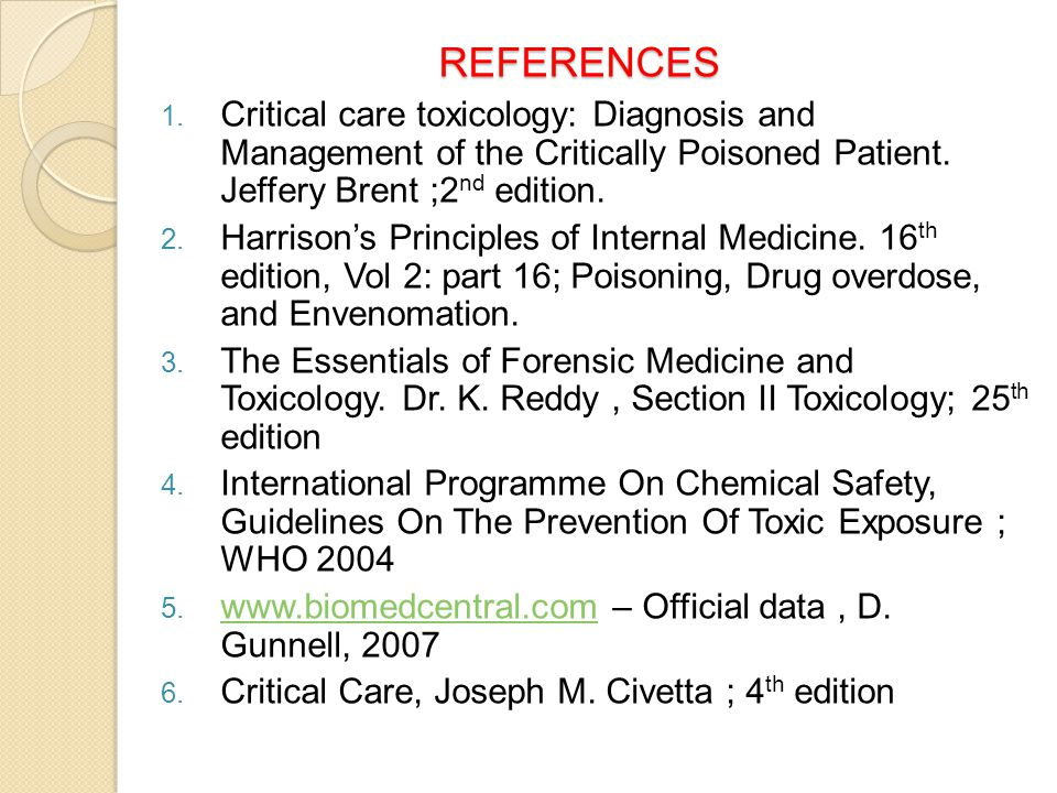 REFERENCES Critical care toxicology: Diagnosis and Management of the Critically Poisoned Patient. Jeffery Brent ;2nd edition.