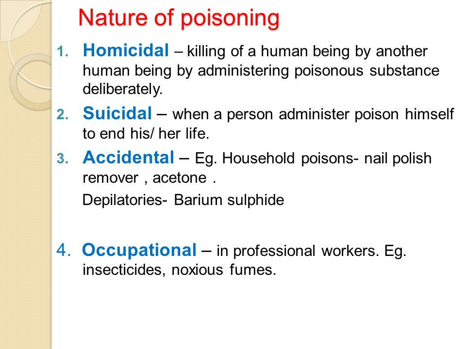Nature of poisoning Homicidal – killing of a human being by another human being by administering poisonous substance deliberately.