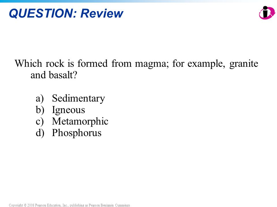 QUESTION: Review Which rock is formed from magma; for example, granite and basalt Sedimentary. Igneous.
