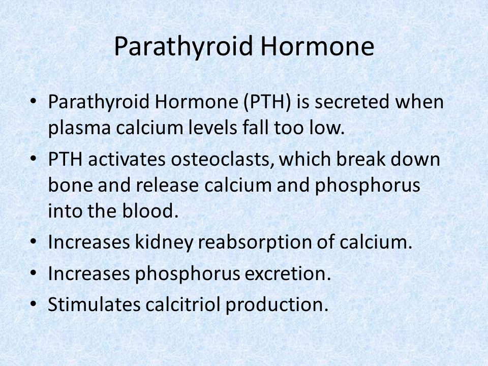 Parathyroid Hormone Parathyroid Hormone (PTH) is secreted when plasma calcium levels fall too low.