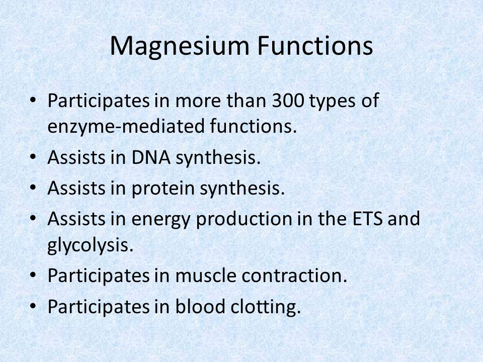 Magnesium Functions Participates in more than 300 types of enzyme-mediated functions. Assists in DNA synthesis.