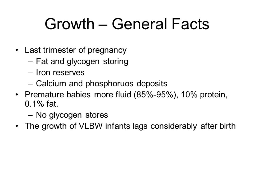 Growth – General Facts Last trimester of pregnancy