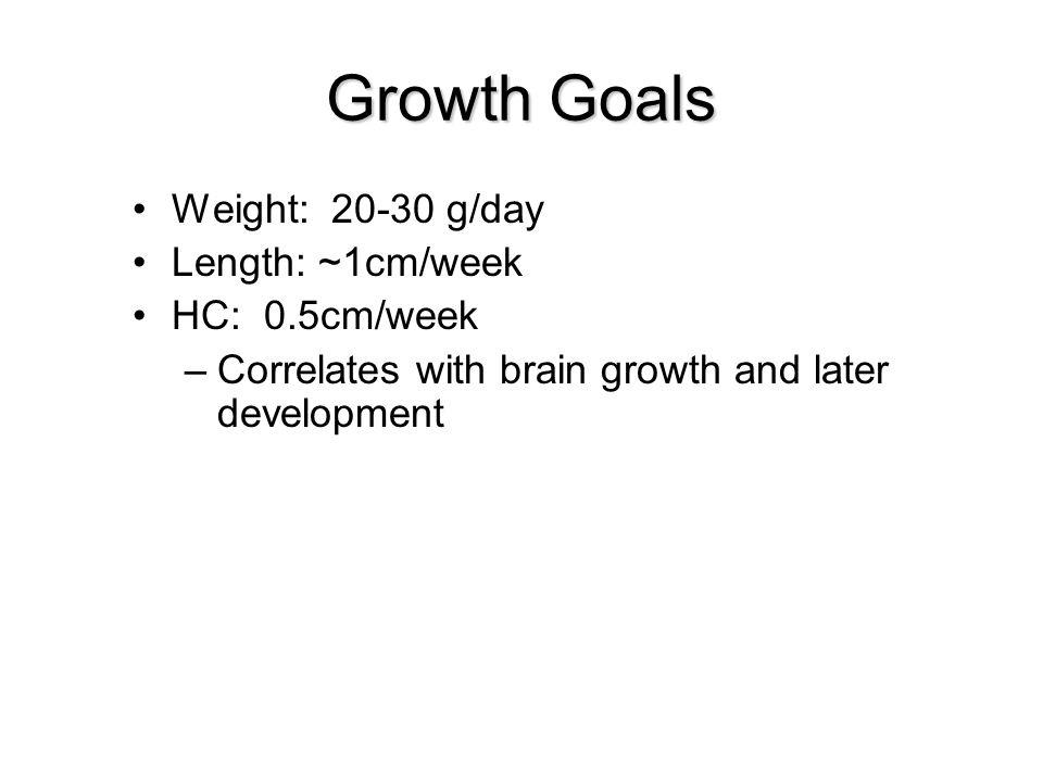 Growth Goals Weight: 20-30 g/day Length: ~1cm/week HC: 0.5cm/week