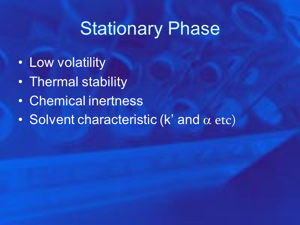 Stationary Phase Low volatility Thermal stability Chemical inertness