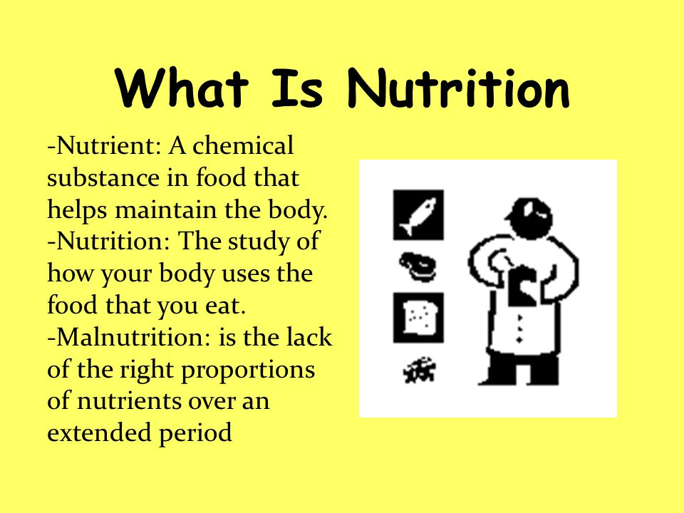 What Is Nutrition -Nutrient: A chemical substance in food that helps maintain the body.