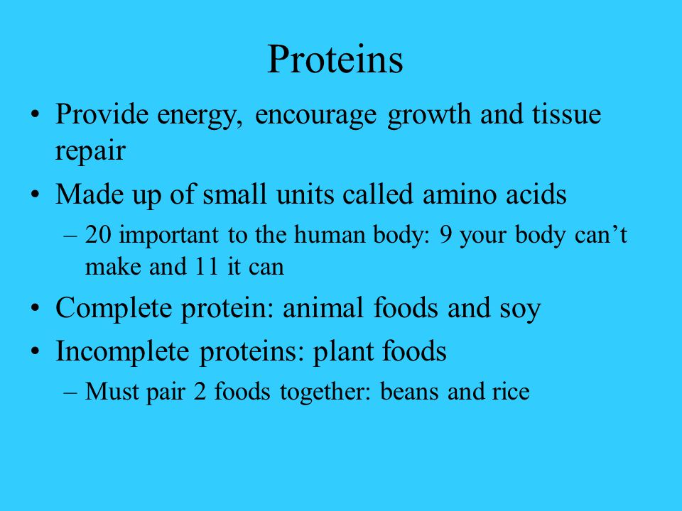 Proteins Provide energy, encourage growth and tissue repair