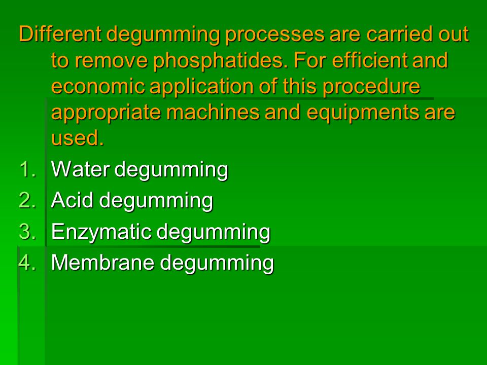 Different degumming processes are carried out to remove phosphatides