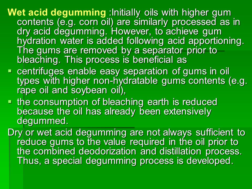 Wet acid degumming :Initially oils with higher gum contents (e. g