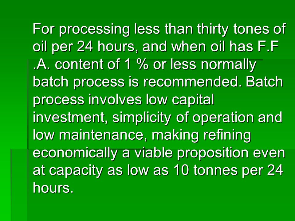 For processing less than thirty tones of oil per 24 hours, and when oil has F.F .A.