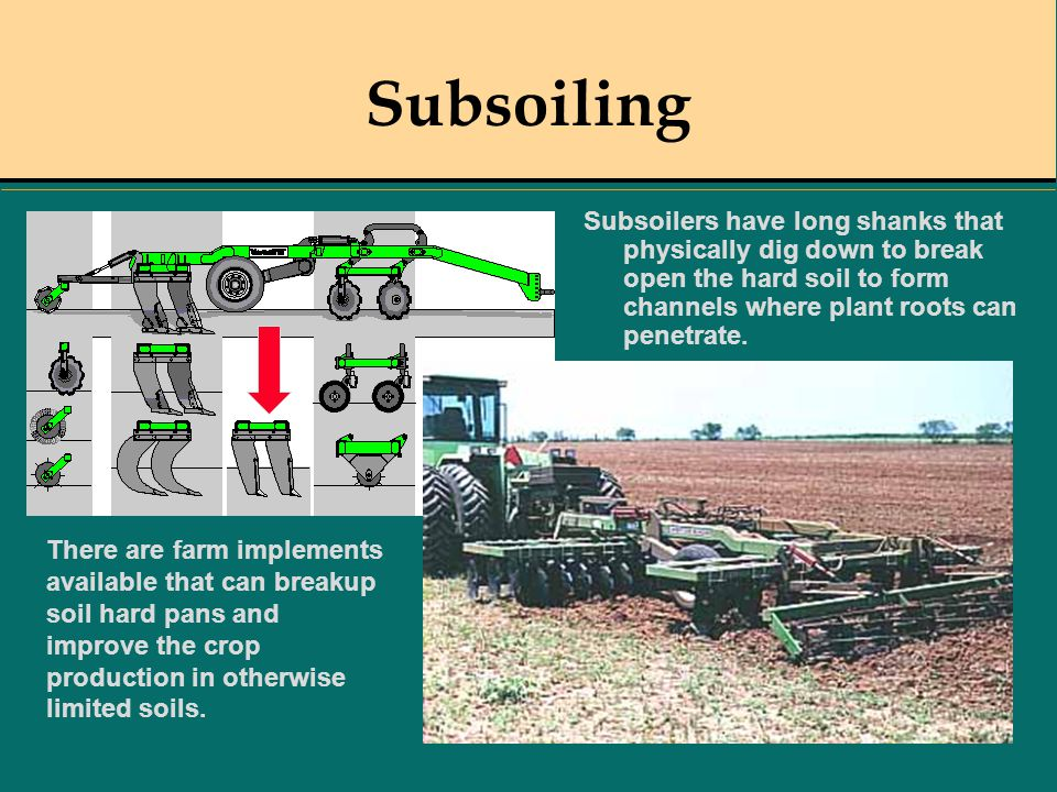 Subsoiling Subsoilers have long shanks that physically dig down to break open the hard soil to form channels where plant roots can penetrate.