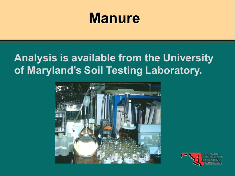 Manure Analysis is available from the University of Maryland's Soil Testing Laboratory.