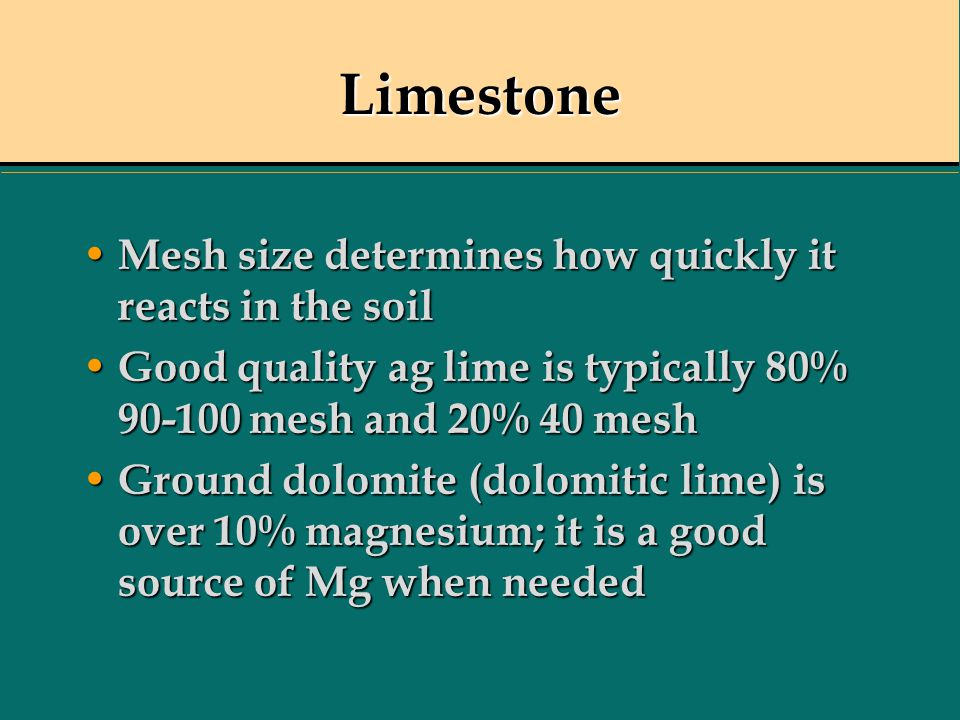 Limestone Mesh size determines how quickly it reacts in the soil