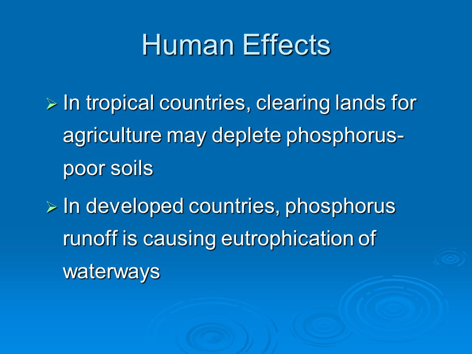 Human Effects In tropical countries, clearing lands for agriculture may deplete phosphorus-poor soils.