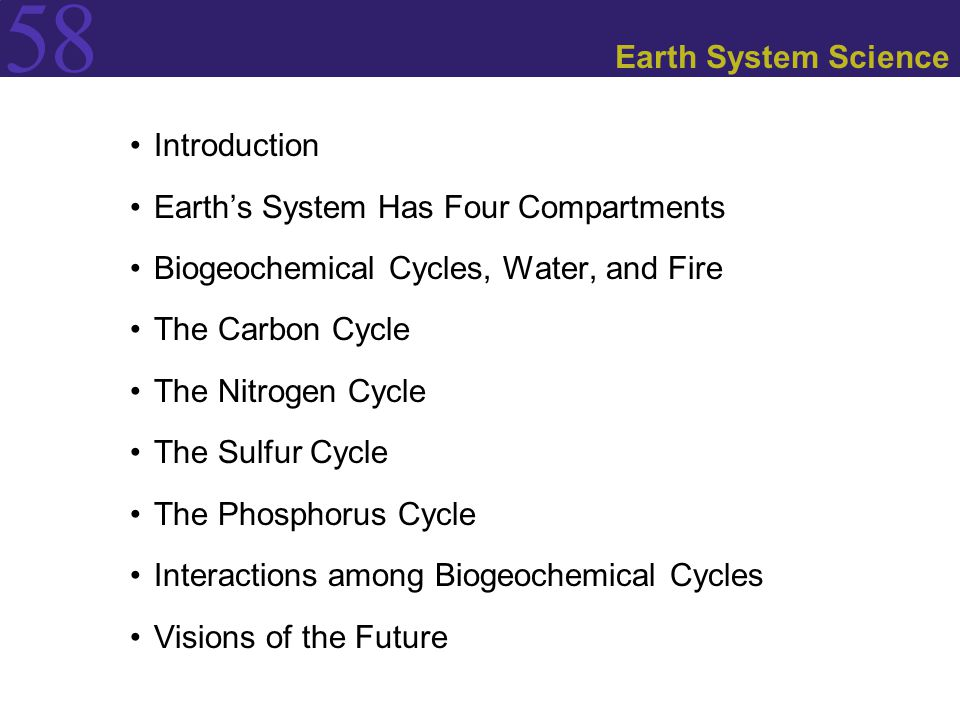 Earth System Science Introduction. Earth's System Has Four Compartments. Biogeochemical Cycles, Water, and Fire.