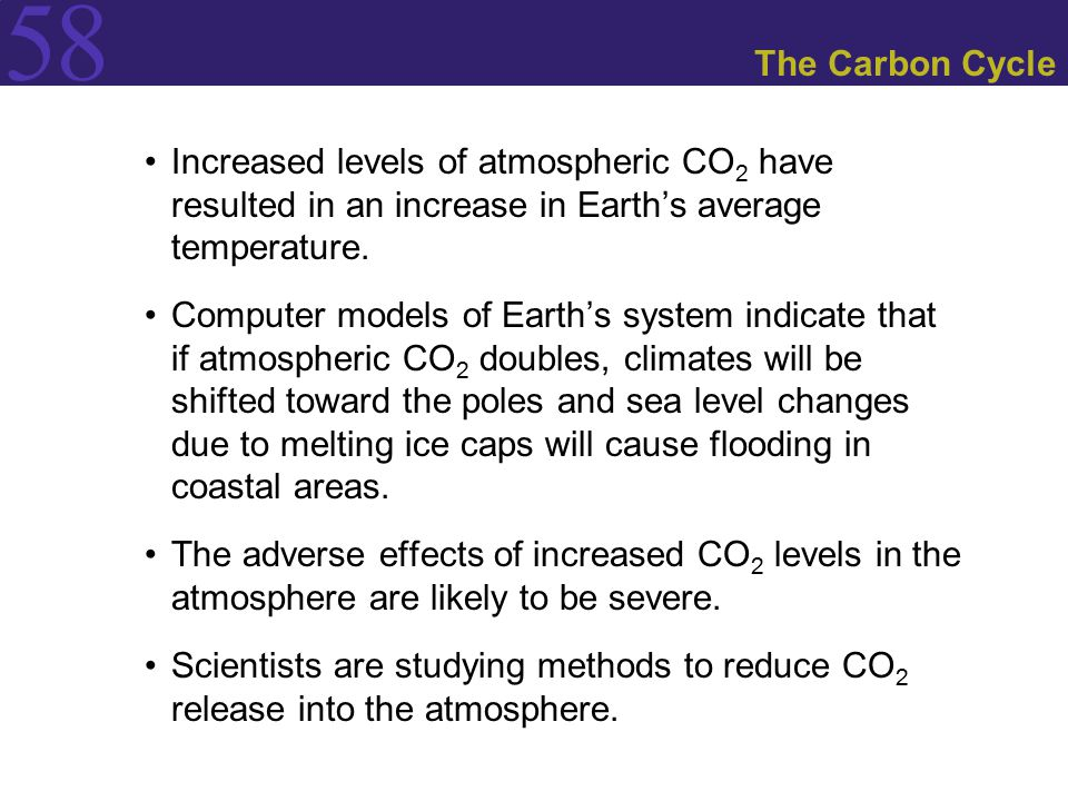 The Carbon Cycle Increased levels of atmospheric CO2 have resulted in an increase in Earth's average temperature.