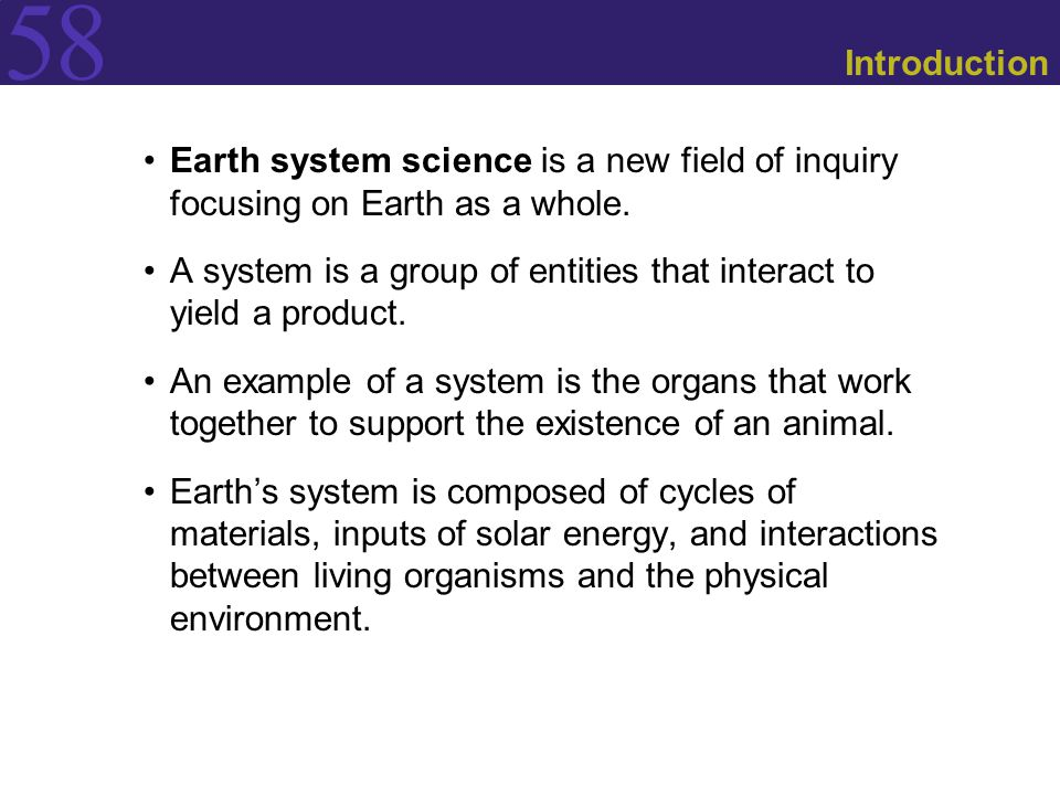 Introduction Earth system science is a new field of inquiry focusing on Earth as a whole.