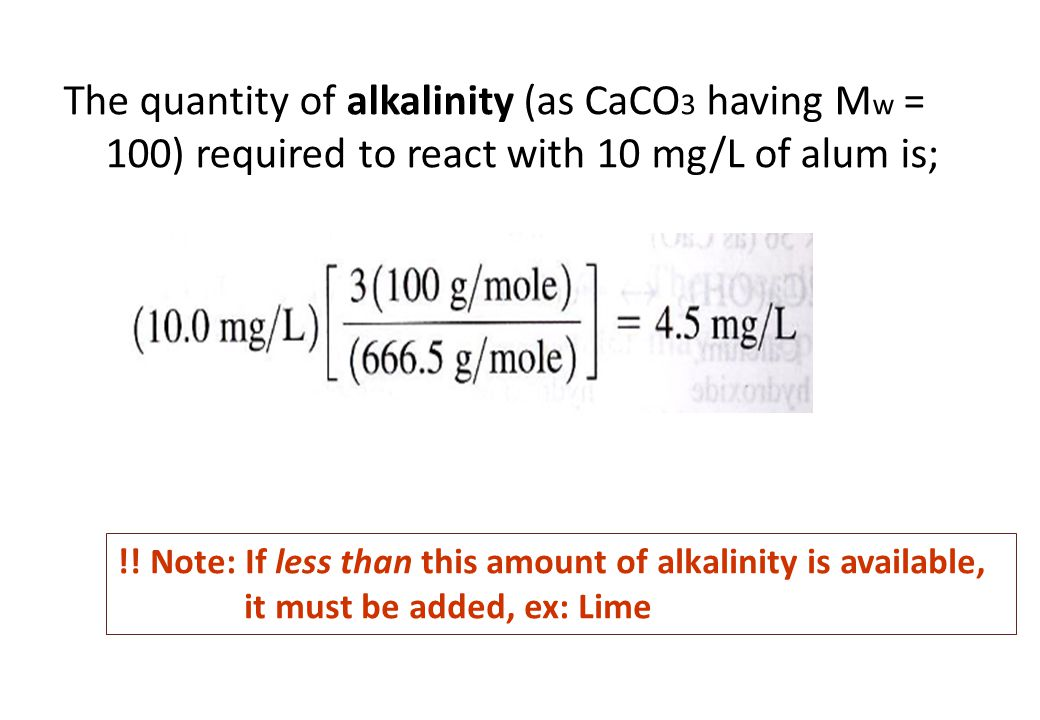 The quantity of alkalinity (as CaCO3 having Mw = 100) required to react with 10 mg/L of alum is;