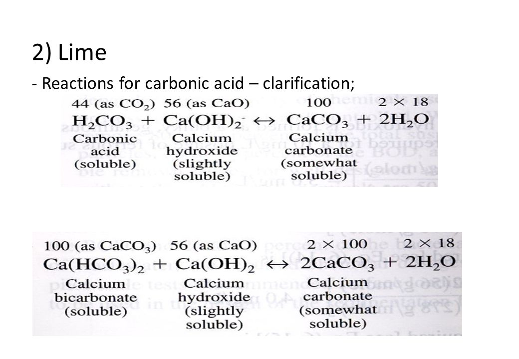 2) Lime - Reactions for carbonic acid – clarification; - Alkalinity;