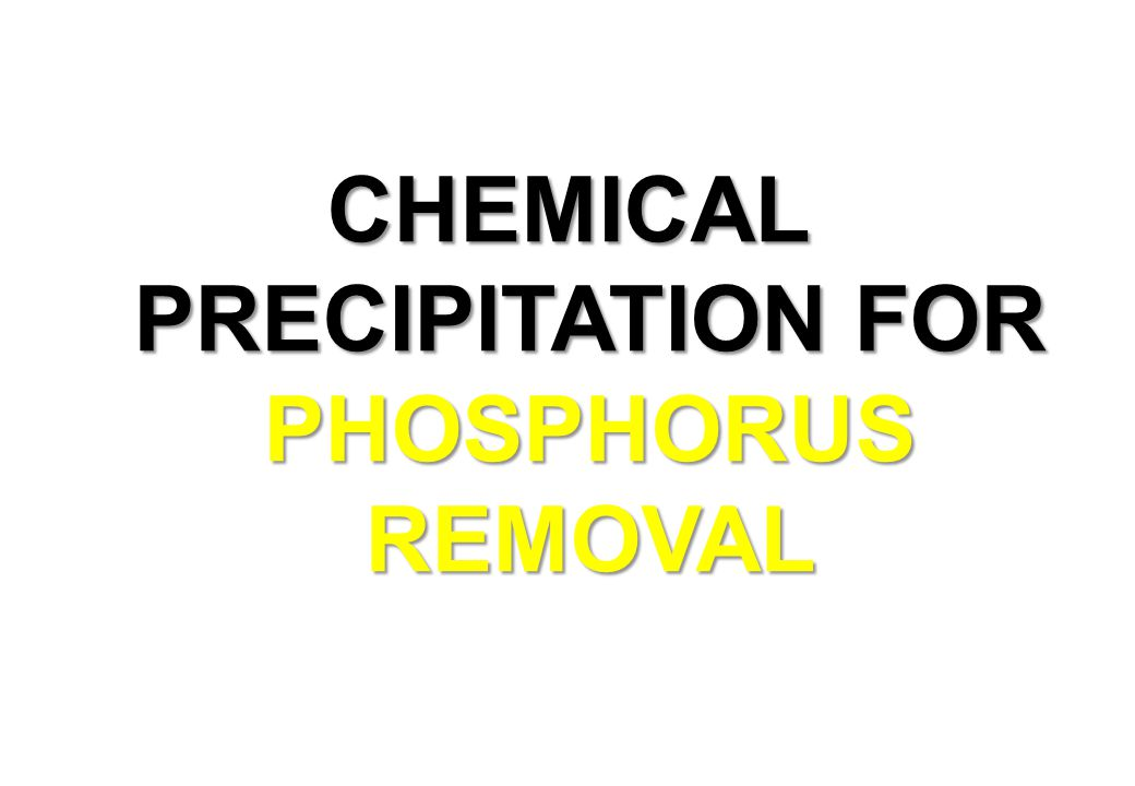 CHEMICAL PRECIPITATION FOR PHOSPHORUS REMOVAL