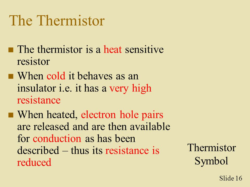 The Thermistor The thermistor is a heat sensitive resistor