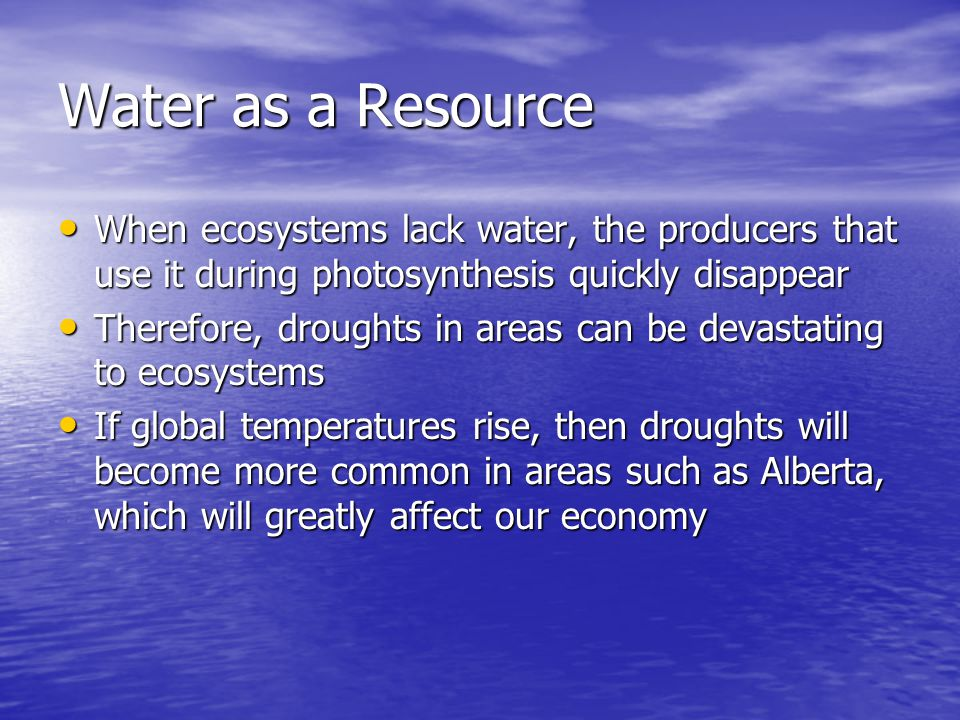 Water as a Resource When ecosystems lack water, the producers that use it during photosynthesis quickly disappear.