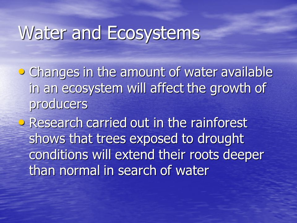 Water and Ecosystems Changes in the amount of water available in an ecosystem will affect the growth of producers.