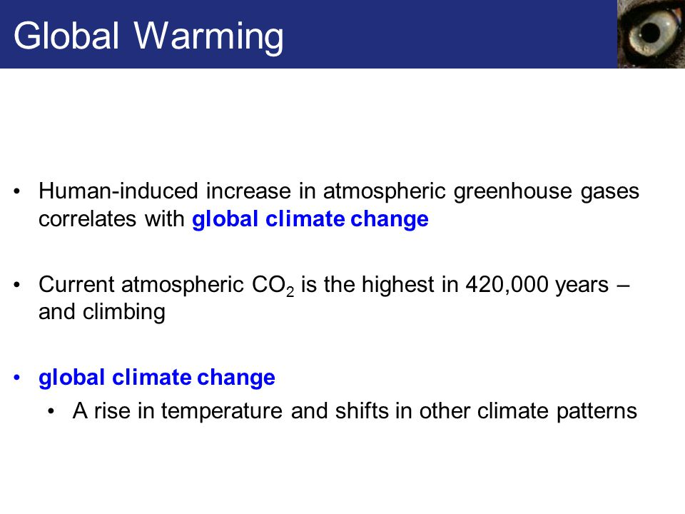Global Warming Human-induced increase in atmospheric greenhouse gases correlates with global climate change.