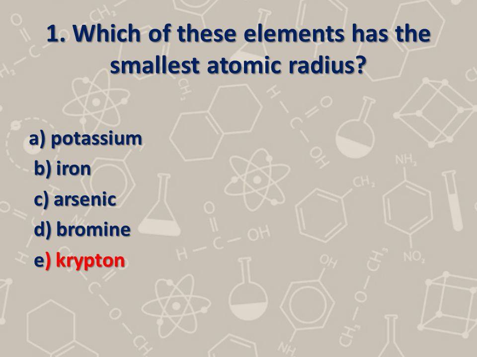 1. Which of these elements has the smallest atomic radius
