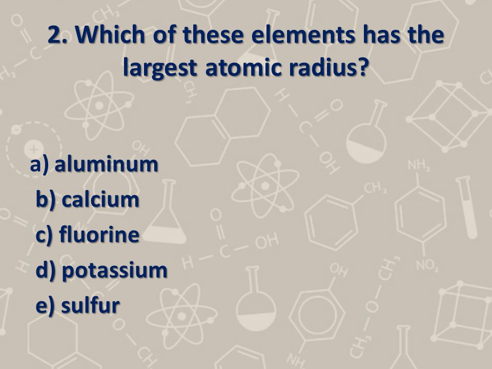 2. Which of these elements has the largest atomic radius