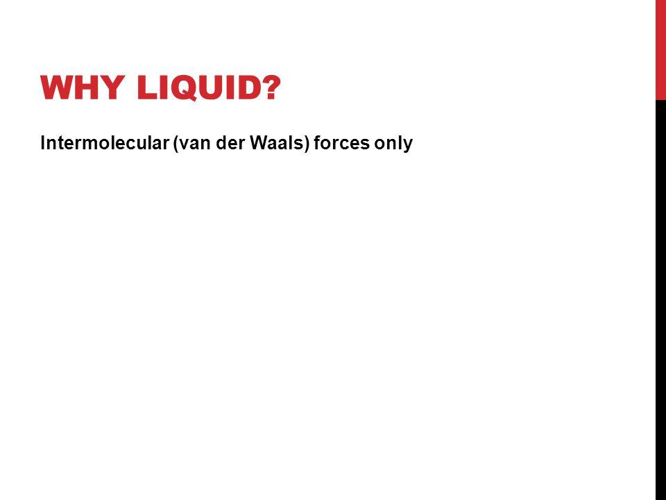 Why Liquid Intermolecular (van der Waals) forces only