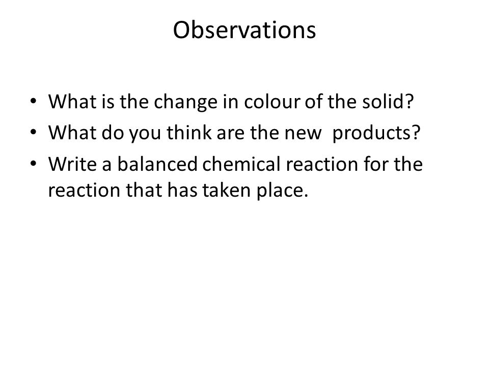 Observations What is the change in colour of the solid