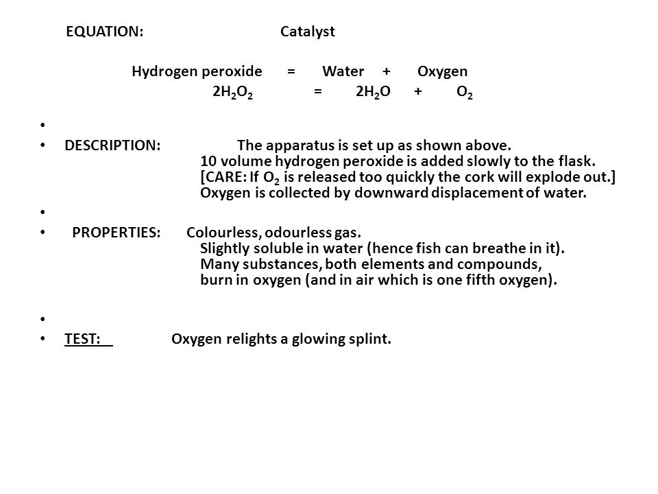EQUATION:. Catalyst. Hydrogen peroxide = Water + Oxygen. 2H2O2