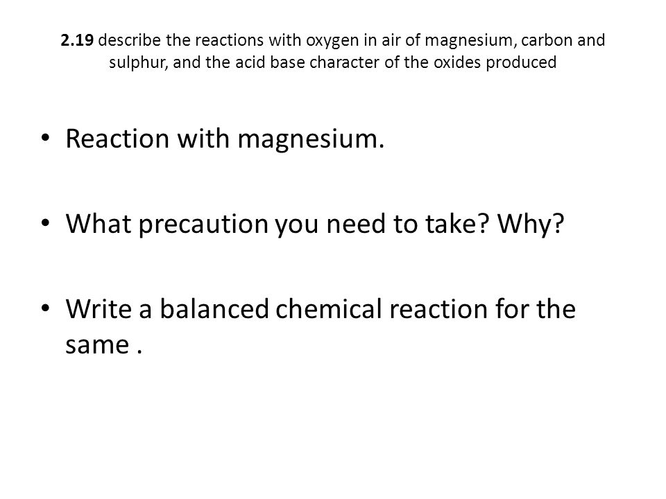 Reaction with magnesium. What precaution you need to take Why