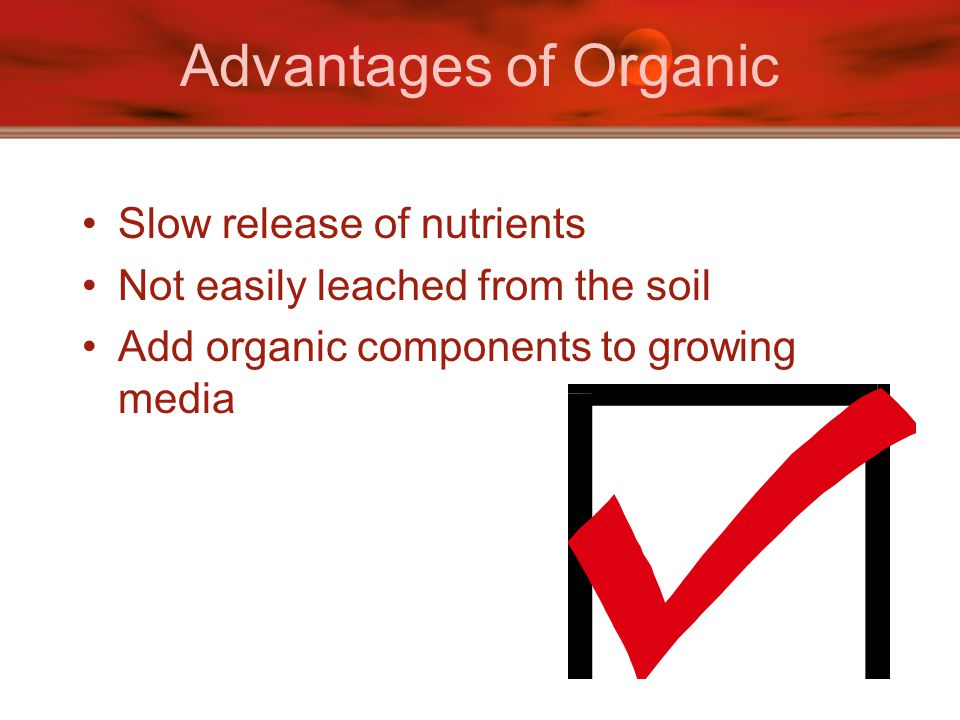 Advantages of Organic Slow release of nutrients