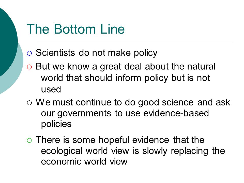 The Bottom Line Scientists do not make policy