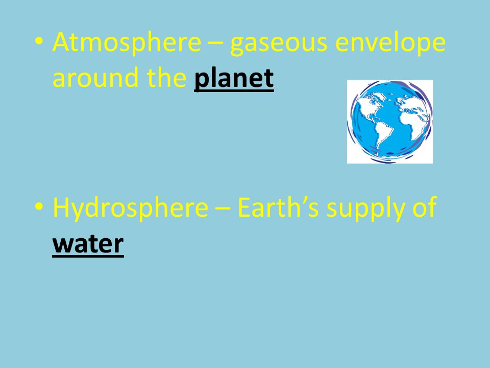 Atmosphere – gaseous envelope around the planet