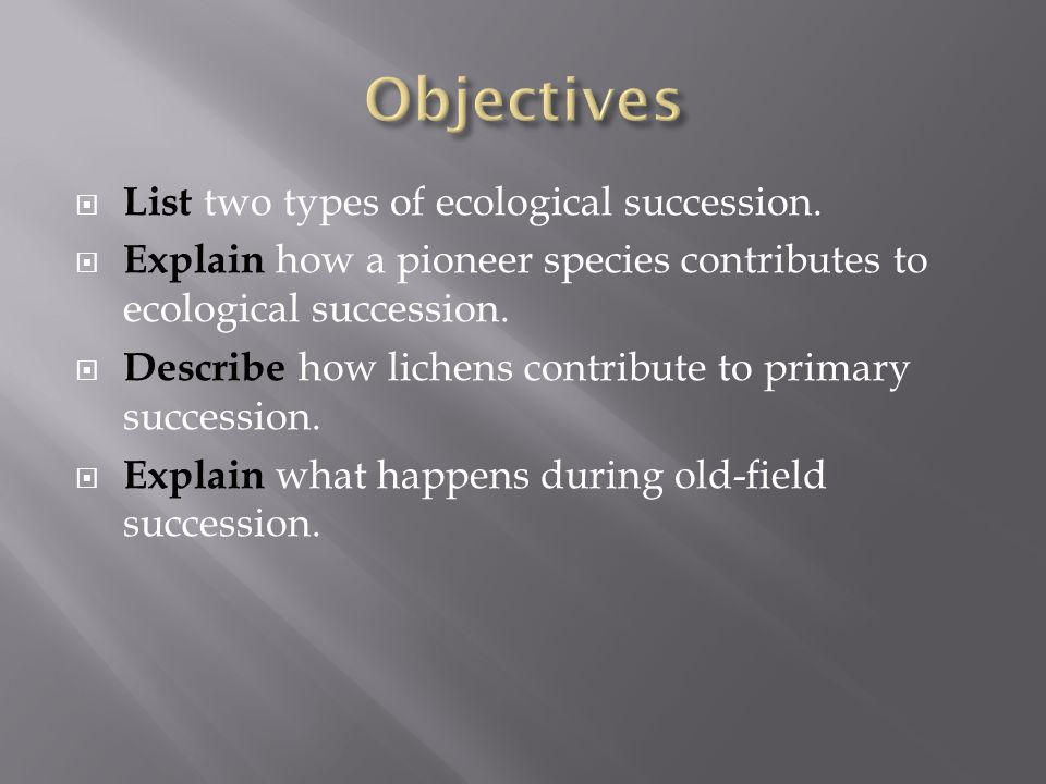 Objectives List two types of ecological succession.