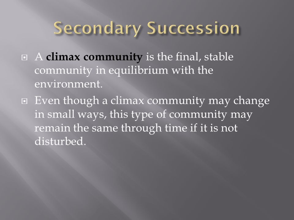Secondary Succession A climax community is the final, stable community in equilibrium with the environment.
