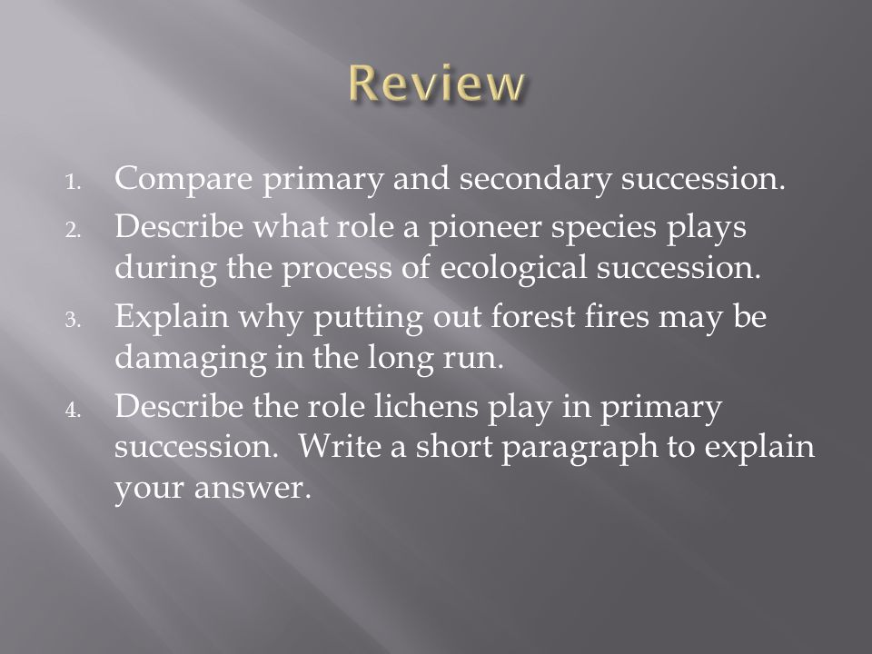 Review Compare primary and secondary succession.