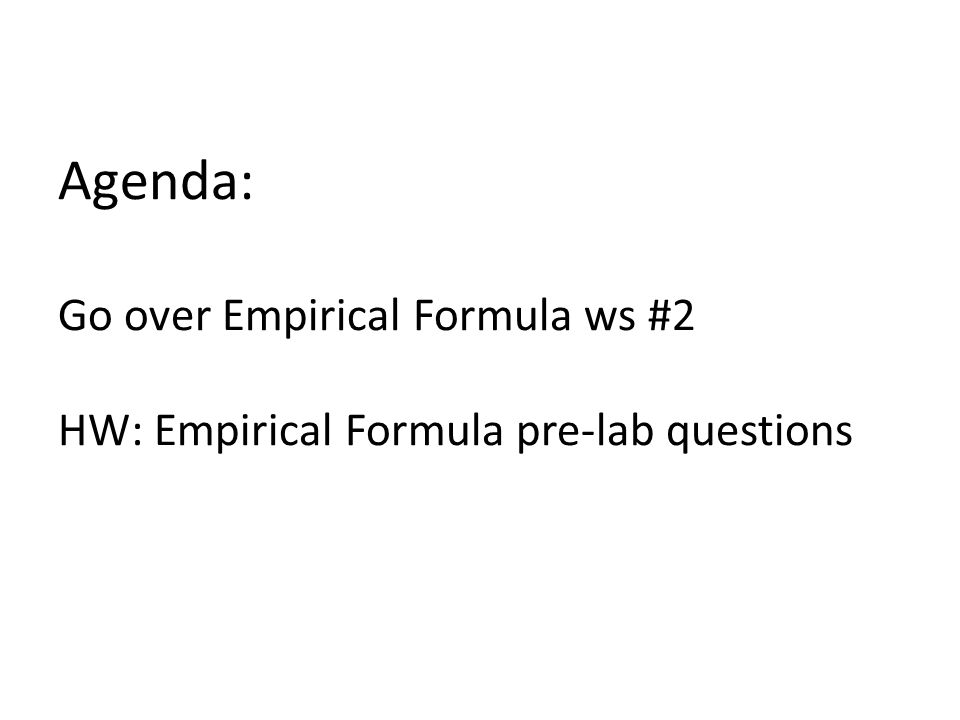 Agenda: Go over Empirical Formula ws #2 HW: Empirical Formula pre-lab questions